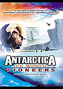 Antarctica: Ice World Pioneers